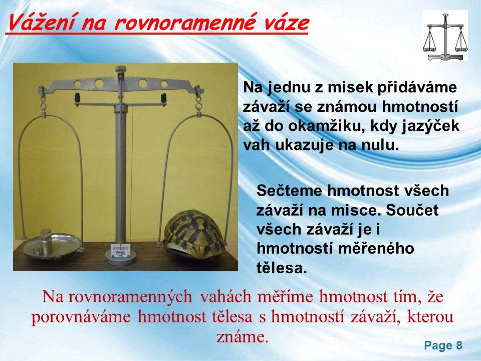 Page 8 Vážení na rovnoramenné váze Na jednu z misek přidáváme závaží se známou hmotností až do okamžiku, kdy jazýček vah ukazuje na nulu.