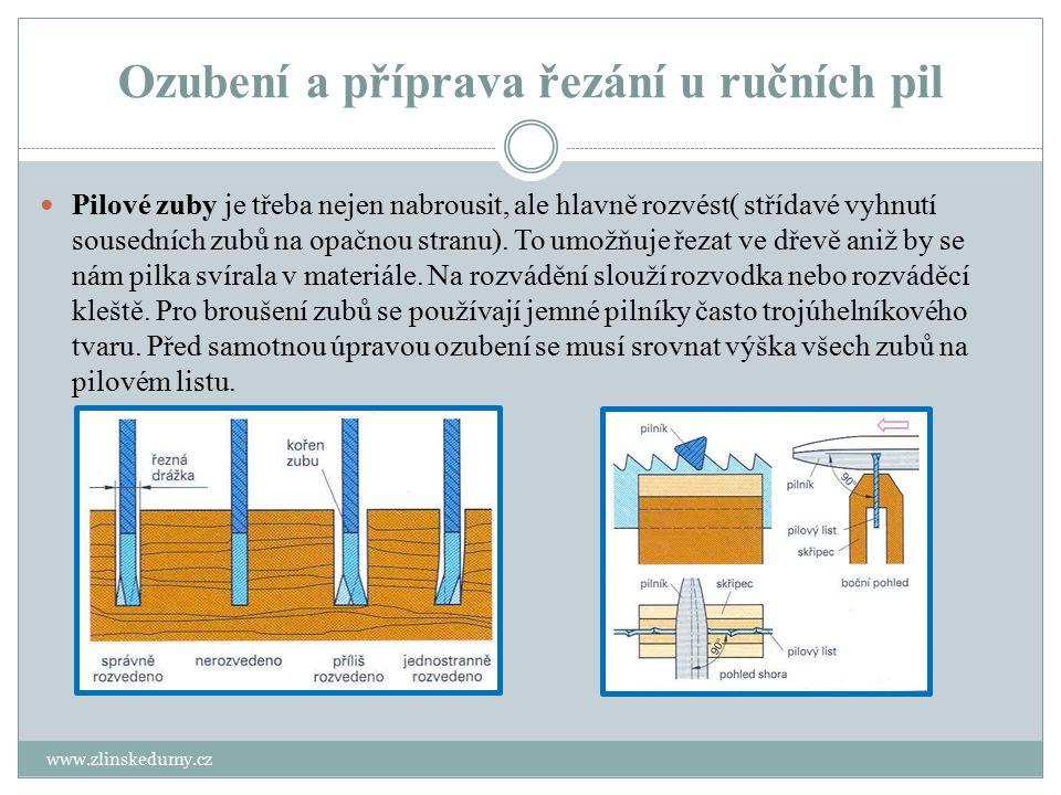Ozubení a příprava řezání u ručních pil www.zlinskedumy.cz Pilové zuby je třeba nejen nabrousit, ale hlavně rozvést( střídavé vyhnutí sousedních zubů