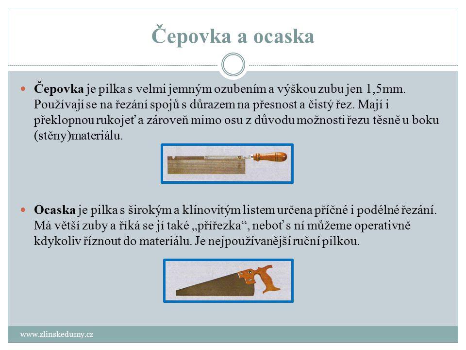 Čepovka a ocaska www.zlinskedumy.cz Čepovka je pilka s velmi jemným ozubením a výškou zubu jen 1,5mm. Používají se na řezání spojů s důrazem na přesno