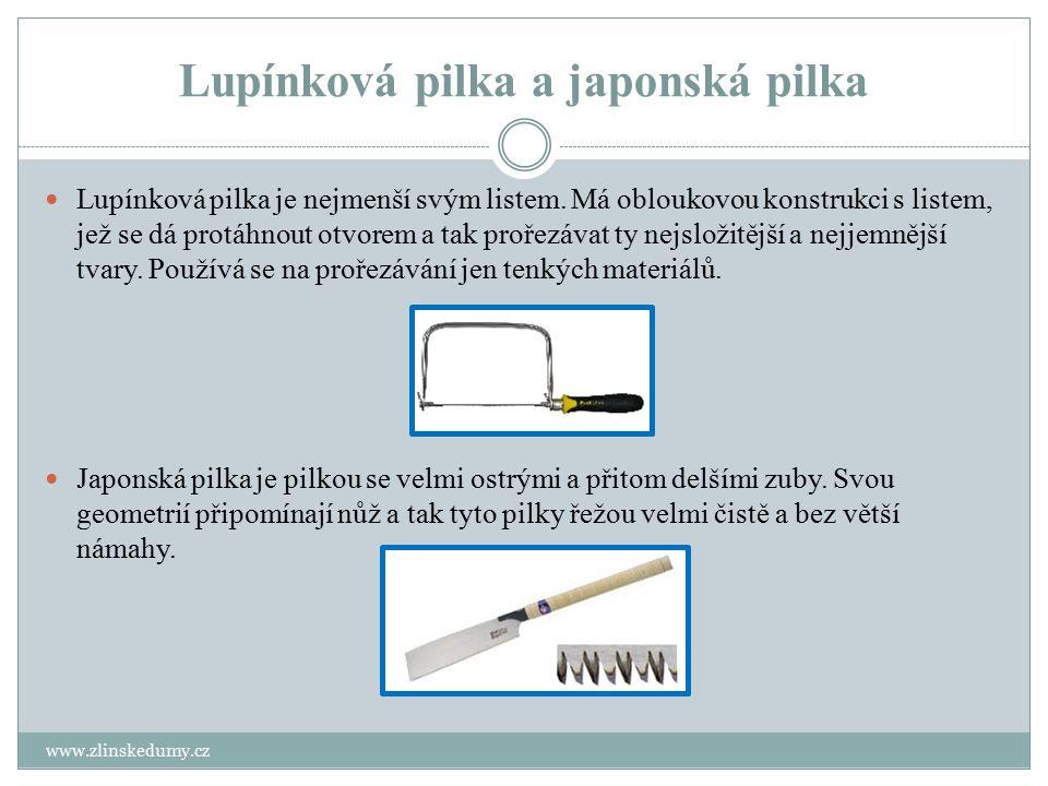 Lupínková pilka a japonská pilka www.zlinskedumy.cz Lupínková pilka je nejmenší svým listem. Má obloukovou konstrukci s listem, jež se dá protáhnout o