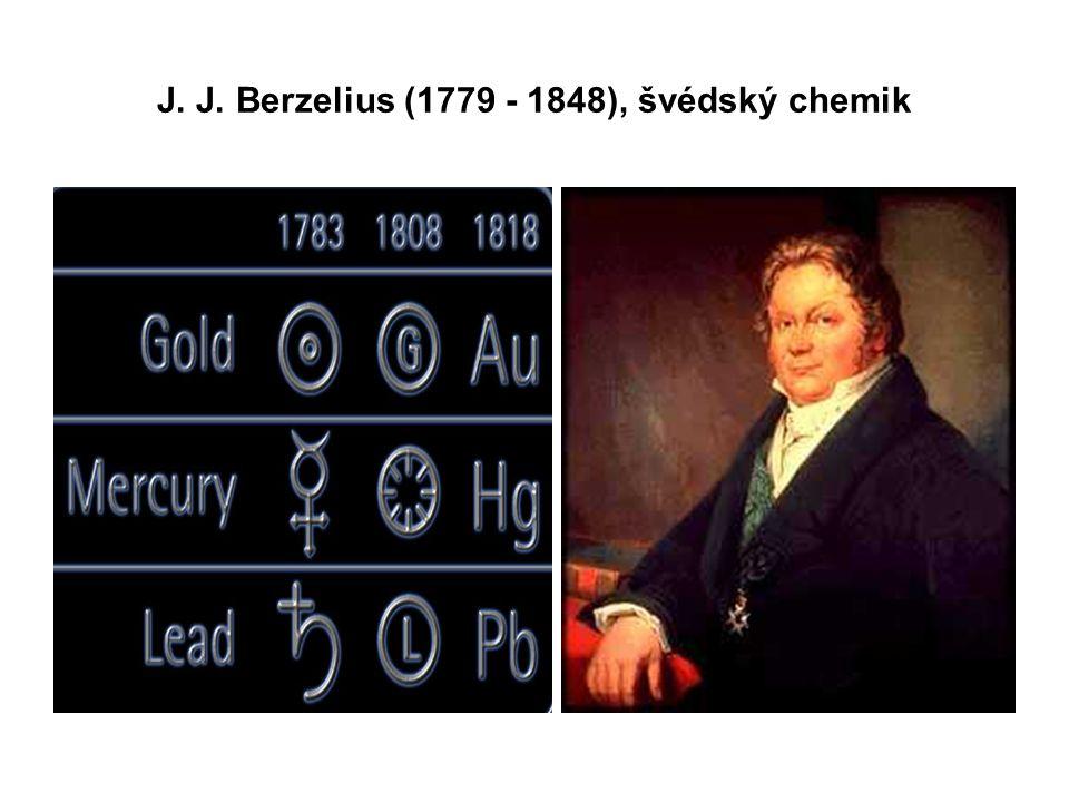 J. J. Berzelius (1779 - 1848), švédský chemik