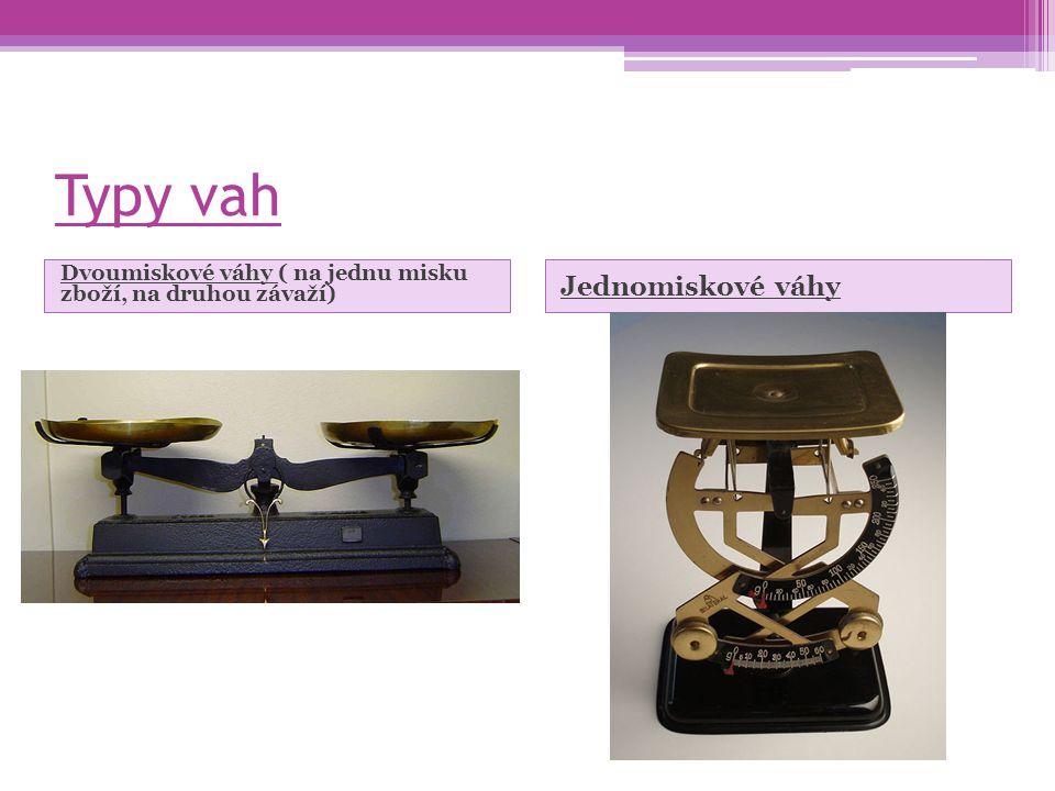Typy vah Dvoumiskové váhy ( na jednu misku zboží, na druhou závaží) Jednomiskové váhy