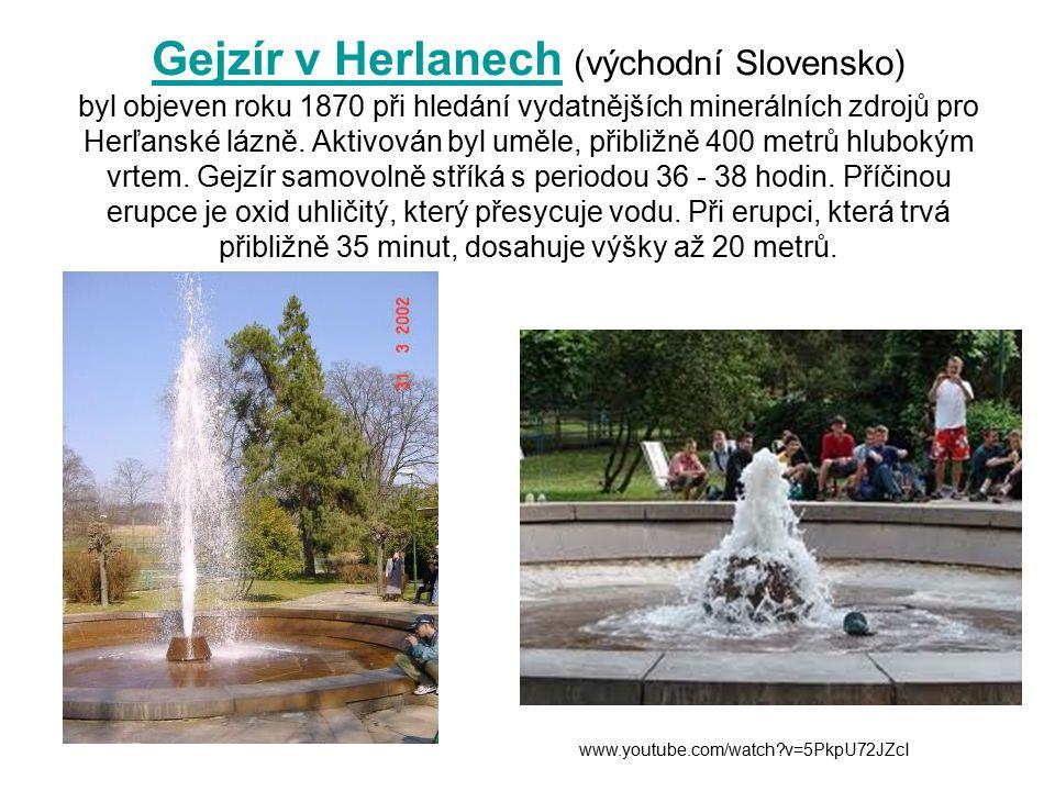 Gejzír v Herlanech (východní Slovensko) byl objeven roku 1870 při hledání vydatnějších minerálních zdrojů pro Herľanské lázně.