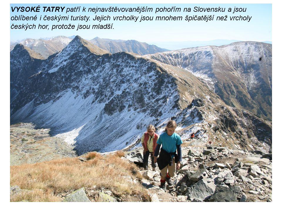 VYSOKÉ TATRY patří k nejnavštěvovanějším pohořím na Slovensku a jsou oblíbené i českými turisty.