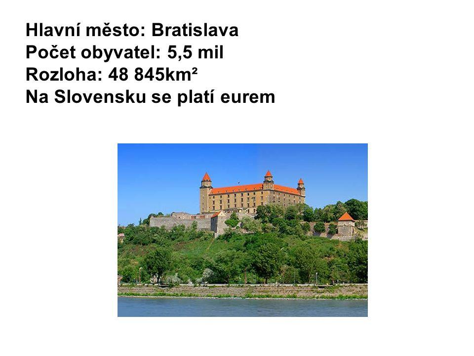 Hlavní město: Bratislava Počet obyvatel: 5,5 mil Rozloha: 48 845km² Na Slovensku se platí eurem