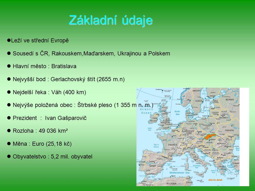 Základní údaje Leží ve střední Evropě Sousedí s ČR, Rakouskem,Maďarskem, Ukrajinou a Polskem Hlavní město : Bratislava Nejvyšší bod : Gerlachovský ští