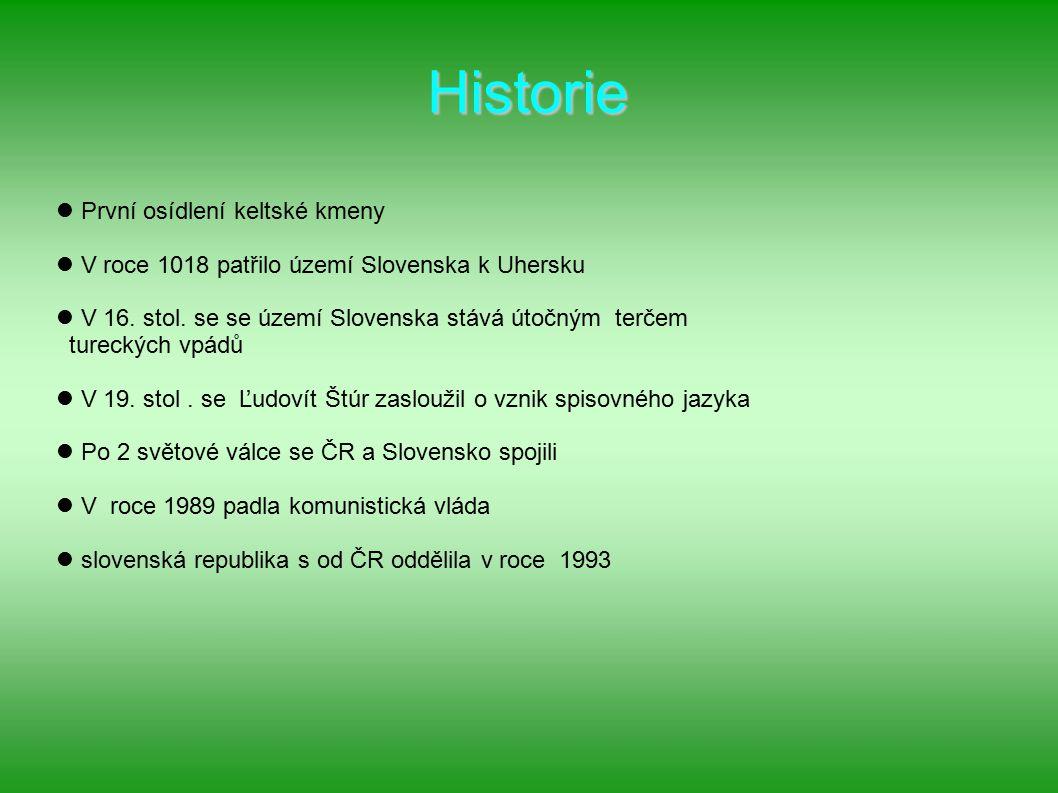Historie První osídlení keltské kmeny V roce 1018 patřilo území Slovenska k Uhersku V 16. stol. se se území Slovenska stává útočným terčem tureckých v