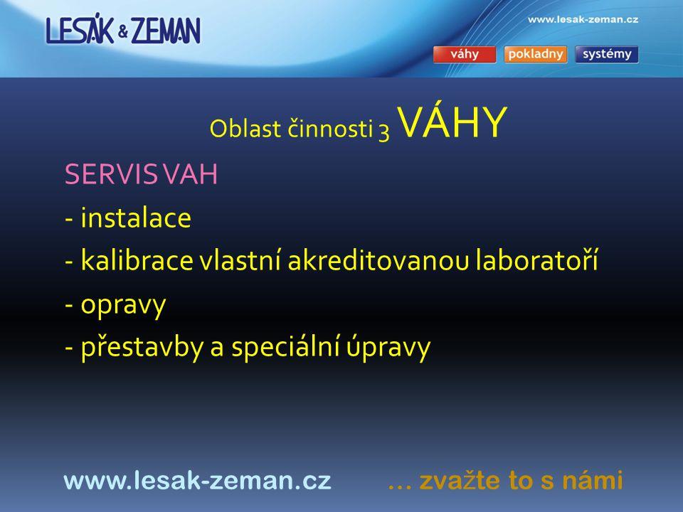 Oblast činnosti 3 VÁHY SERVIS VAH - instalace - kalibrace vlastní akreditovanou laboratoří - opravy - přestavby a speciální úpravy www.lesak-zeman.cz … zva ž te to s námi