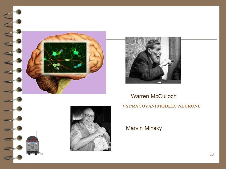 13 Warren McCulloch Marvin Minsky VYPRACOVÁNÍ MODELU NEURONU