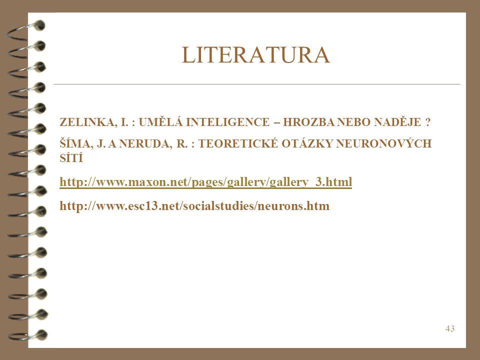 43 LITERATURA ZELINKA, I. : UMĚLÁ INTELIGENCE – HROZBA NEBO NADĚJE ? ŠÍMA, J. A NERUDA, R. : TEORETICKÉ OTÁZKY NEURONOVÝCH SÍTÍ http://www.maxon.net/p