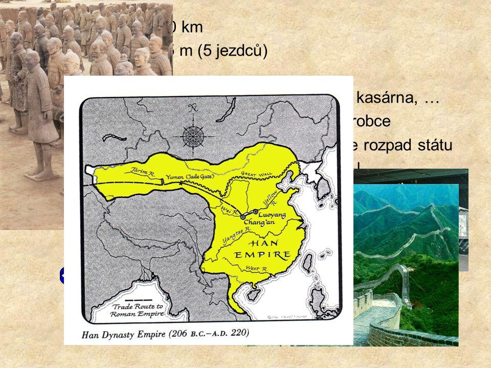 délka = cca 3 000 km šířka = 7, 5 – 4, 5 m (5 jezdců) výška = cca 6 m materiál – hlína, kámen, uvnitř zásobárny, kasárna, … terakotová armáda v hrobce