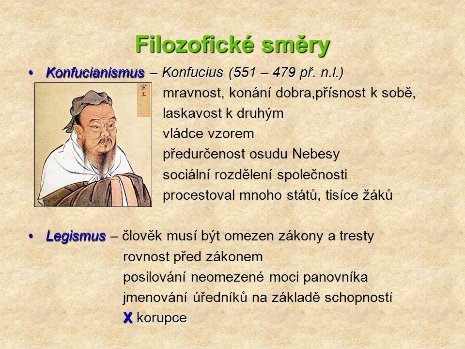 Filozofické směry Konfucianismus – Konfucius (551 – 479 př. n.l.) mravnost, konání dobra,přísnost k sobě, laskavost k druhým vládce vzorem předurčenos