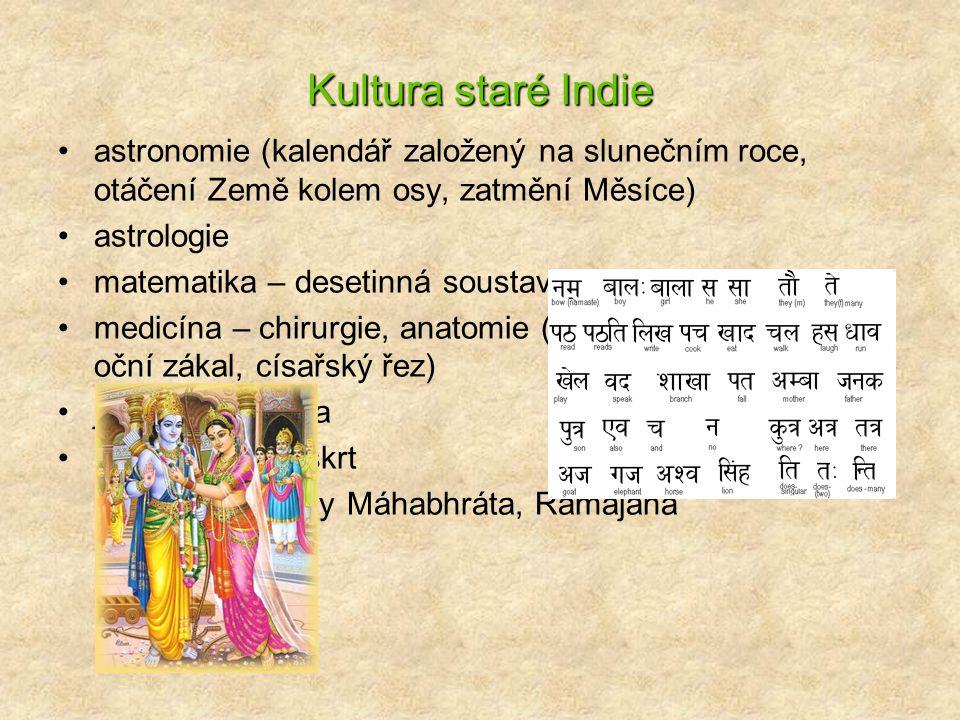 Kultura staré Indie astronomie (kalendář založený na slunečním roce, otáčení Země kolem osy, zatmění Měsíce) astrologie matematika – desetinná soustav