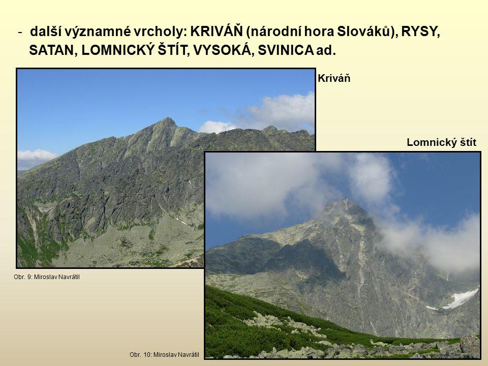 - další významné vrcholy: KRIVÁŇ (národní hora Slováků), RYSY, SATAN, LOMNICKÝ ŠTÍT, VYSOKÁ, SVINICA ad.