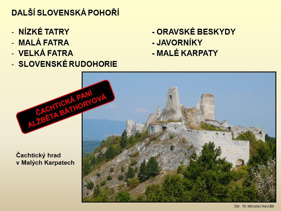 DALŠÍ SLOVENSKÁ POHOŘÍ - NÍZKÉ TATRY- ORAVSKÉ BESKYDY - MALÁ FATRA- JAVORNÍKY - VELKÁ FATRA- MALÉ KARPATY - SLOVENSKÉ RUDOHORIE Čachtický hrad v Malých Karpatech Obr.