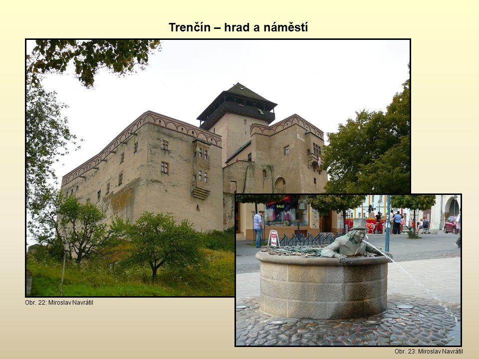 Trenčín – hrad a náměstí Obr. 23: Miroslav Navrátil Obr. 22: Miroslav Navrátil