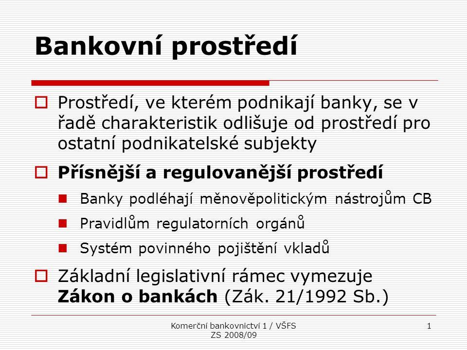 Komerční bankovnictví 1 / VŠFS ZS 2008/09 1 Bankovní prostředí  Prostředí, ve kterém podnikají banky, se v řadě charakteristik odlišuje od prostředí