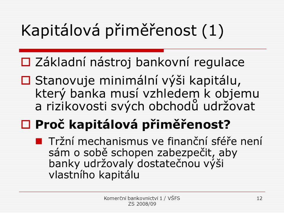 Komerční bankovnictví 1 / VŠFS ZS 2008/09 12 Kapitálová přiměřenost (1)  Základní nástroj bankovní regulace  Stanovuje minimální výši kapitálu, kter