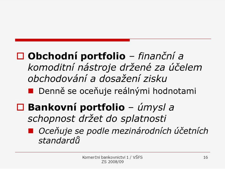 Komerční bankovnictví 1 / VŠFS ZS 2008/09 16  Obchodní portfolio – finanční a komoditní nástroje držené za účelem obchodování a dosažení zisku Denně