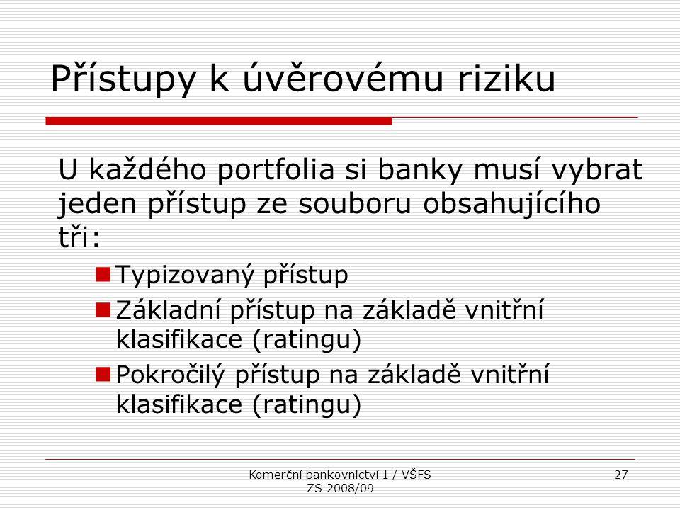 Komerční bankovnictví 1 / VŠFS ZS 2008/09 27 Přístupy k úvěrovému riziku U každého portfolia si banky musí vybrat jeden přístup ze souboru obsahujícíh