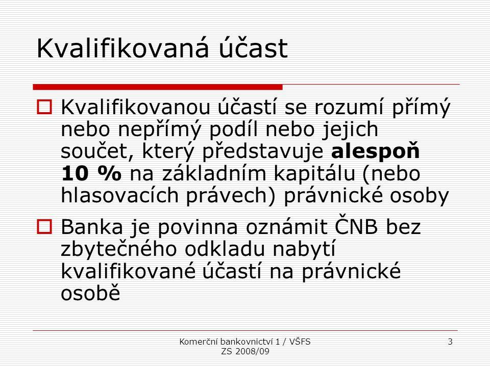 Komerční bankovnictví 1 / VŠFS ZS 2008/09 14 Vymezení kapitálu banky  Kapitál se pro potřeby propočtu skládá z Tier 1, Tier 2 a využitého Tier 3 Ve struktuře kapitálu českých bank převládá Tier 1, význam Tier 2 je relativně malý.