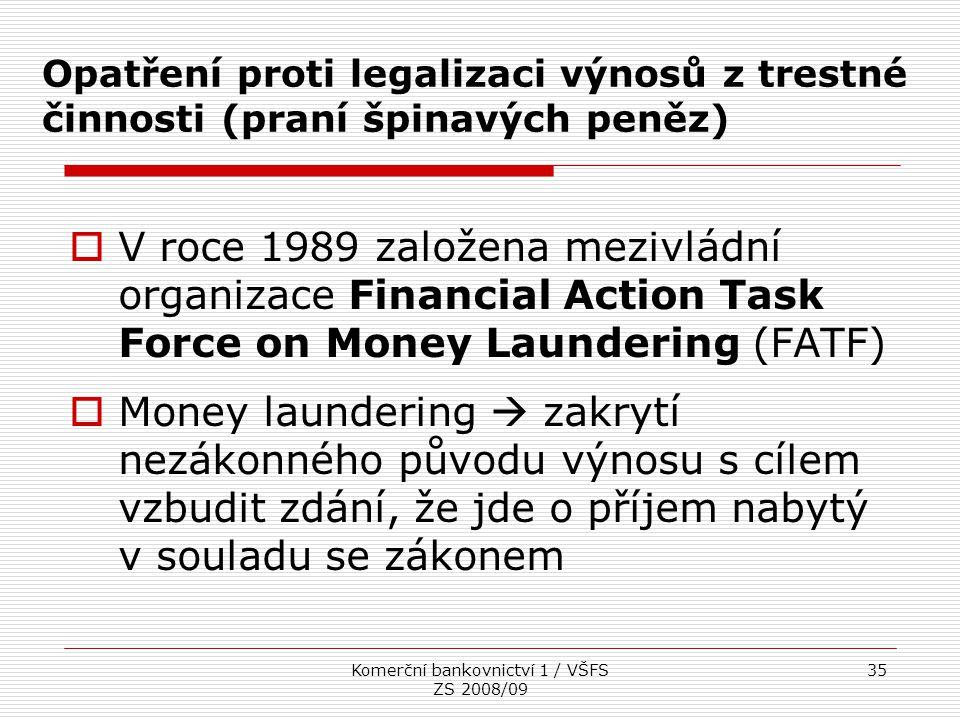 Komerční bankovnictví 1 / VŠFS ZS 2008/09 35 Opatření proti legalizaci výnosů z trestné činnosti (praní špinavých peněz)  V roce 1989 založena mezivl
