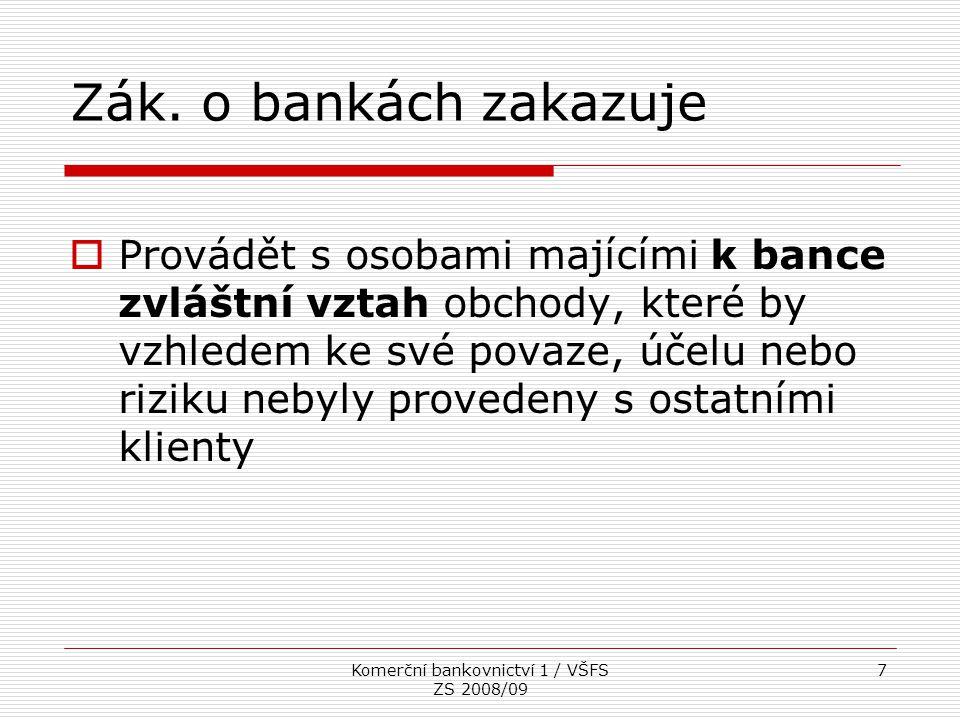 Komerční bankovnictví 1 / VŠFS ZS 2008/09 18 Basel II  Od ledna 2008 vystřídal v ČR předchozí Basel I  Základní změna je opuštění velmi hrubého stanovení rizikových vah položek aktiv a měření úvěrového rizika na základě individuální bonity jednotlivých subjektů