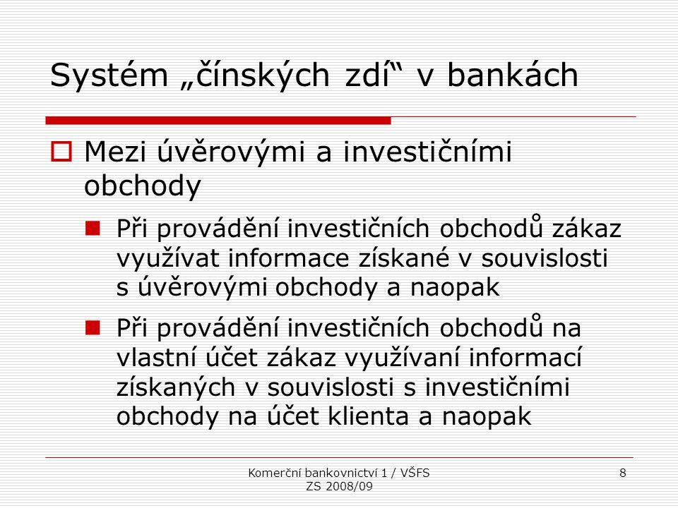 """Komerční bankovnictví 1 / VŠFS ZS 2008/09 8 Systém """"čínských zdí"""" v bankách  Mezi úvěrovými a investičními obchody Při provádění investičních obchodů"""