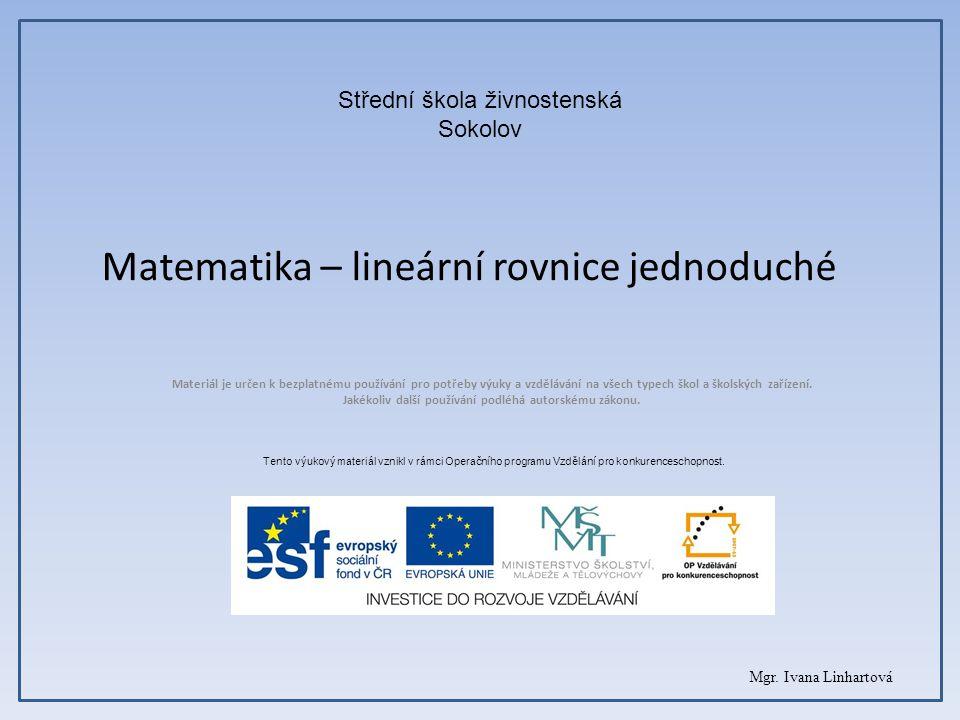 Matematika – lineární rovnice jednoduché Materiál je určen k bezplatnému používání pro potřeby výuky a vzdělávání na všech typech škol a školských zařízení.