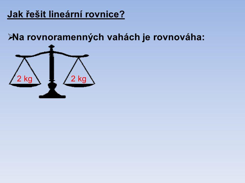 Jak řešit lineární rovnice  Na rovnoramenných vahách je rovnováha: 2 kg