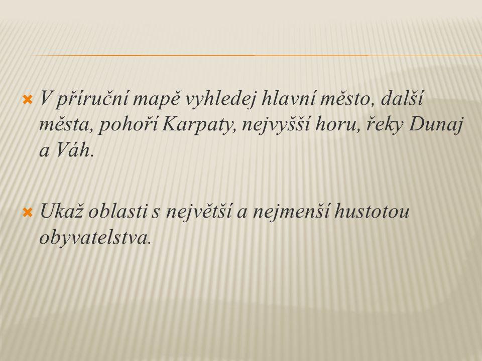  V příruční mapě vyhledej hlavní město, další města, pohoří Karpaty, nejvyšší horu, řeky Dunaj a Váh.