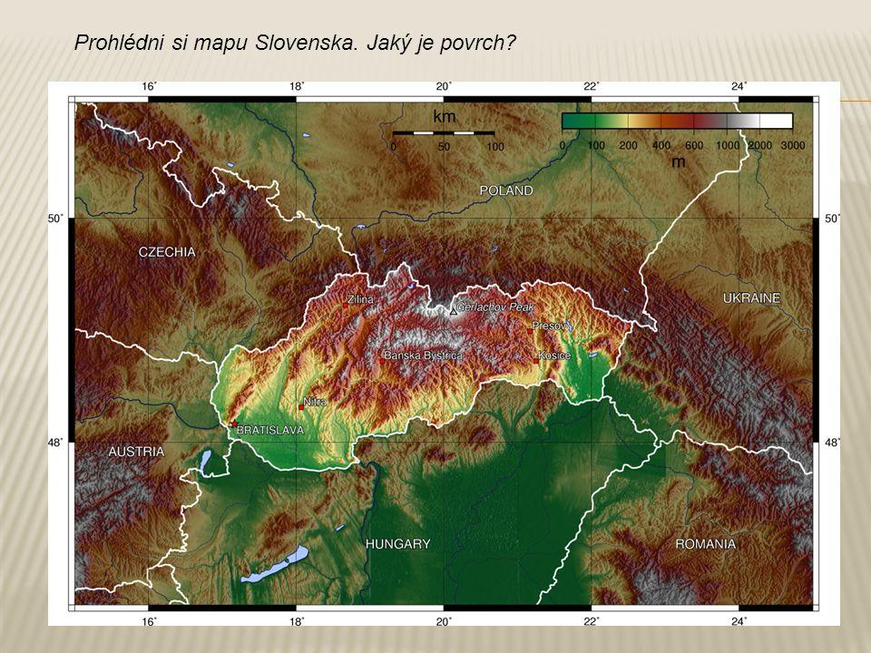 Prohlédni si mapu Slovenska. Jaký je povrch