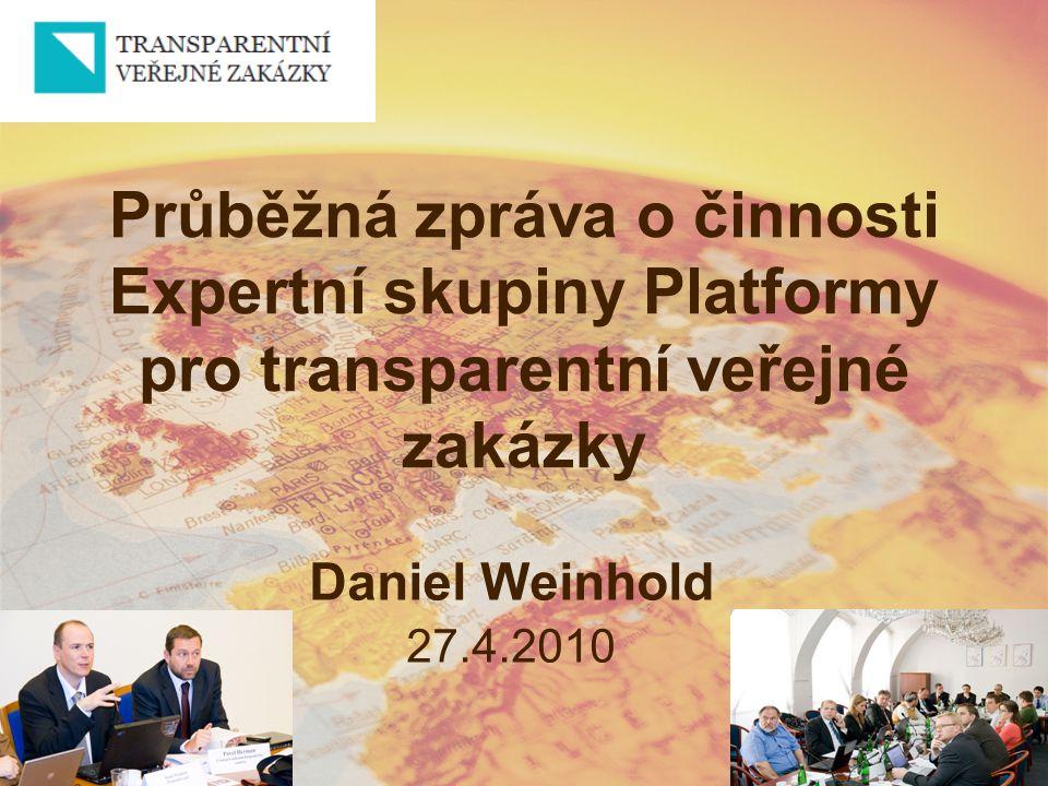 Průběžná zpráva o činnosti Expertní skupiny Platformy pro transparentní veřejné zakázky Daniel Weinhold 27.4.2010
