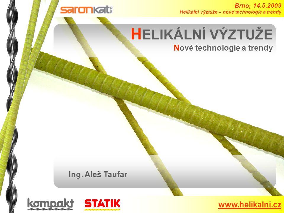 Brno, 14.5.2009 Helikální výztuže – nové technologie a trendy www.helikalni.cz H ELIKÁLNÍ VÝZTUŽE Nové technologie a trendy Ing.