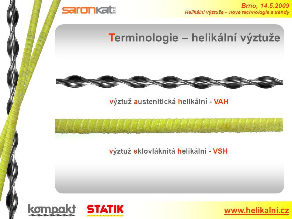 Brno, 14.5.2009 Helikální výztuže – nové technologie a trendy www.helikalni.cz Terminologie – helikální výztuže výztuž austenitická helikální - VAH výztuž sklovláknitá helikální - VSH
