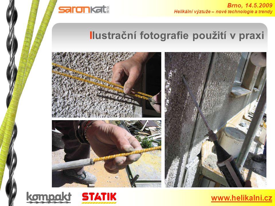 Brno, 14.5.2009 Helikální výztuže – nové technologie a trendy www.helikalni.cz Ilustrační fotografie použití v praxi
