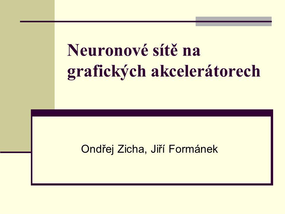 Neuronové sítě na grafických akcelerátorech Ondřej Zicha, Jiří Formánek