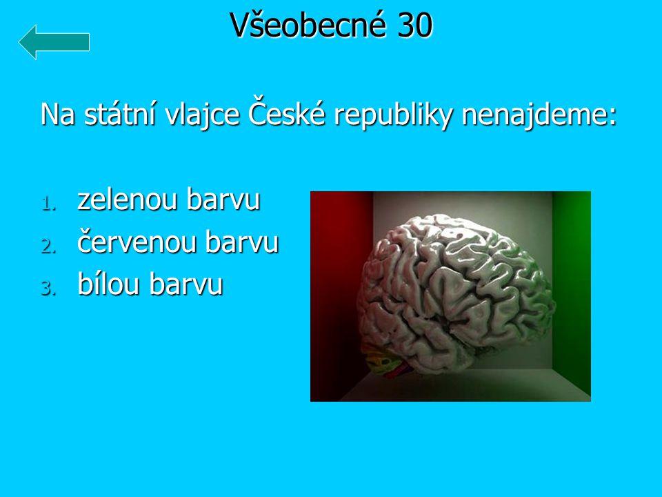 Na státní vlajce České republiky nenajdeme: 1. zelenou barvu 2. červenou barvu 3. bílou barvu Všeobecné 30
