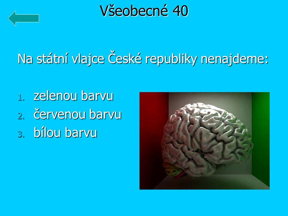 Na státní vlajce České republiky nenajdeme: 1. zelenou barvu 2. červenou barvu 3. bílou barvu Všeobecné 40