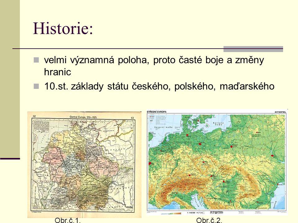 Historie: velmi významná poloha, proto časté boje a změny hranic 10.st. základy státu českého, polského, maďarského Obr.č.1.Obr.č.2.