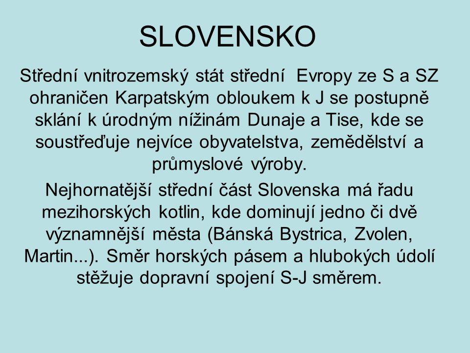 SLOVENSKO Střední vnitrozemský stát střední Evropy ze S a SZ ohraničen Karpatským obloukem k J se postupně sklání k úrodným nížinám Dunaje a Tise, kde