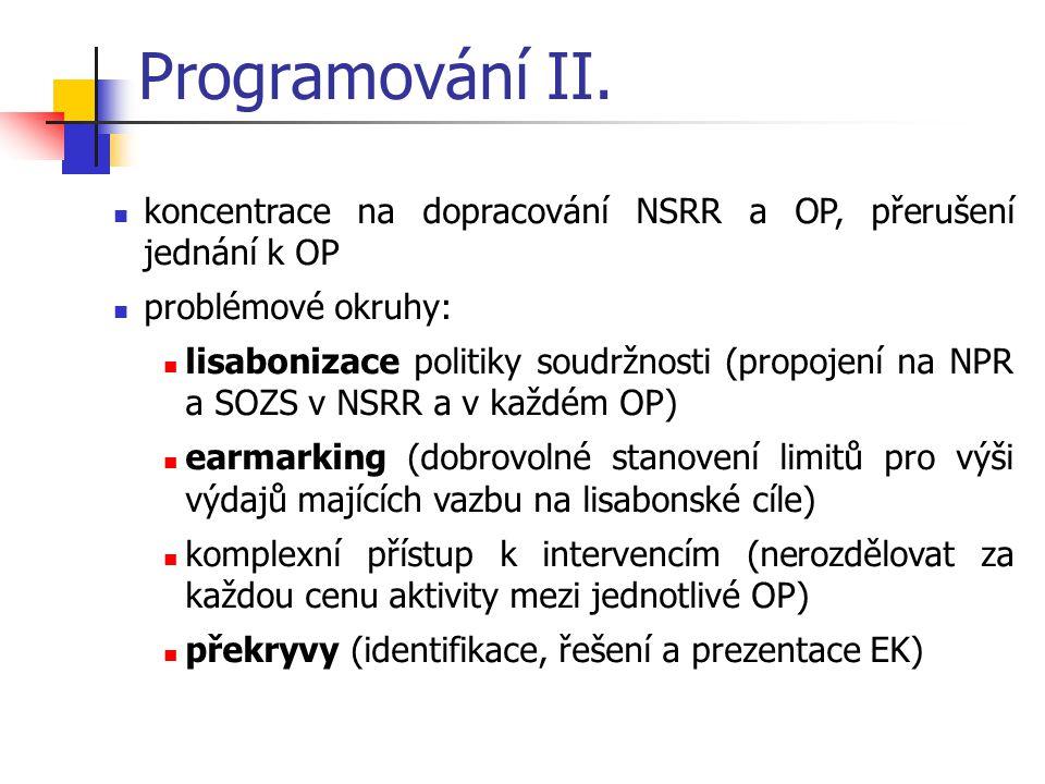 Programování II. koncentrace na dopracování NSRR a OP, přerušení jednání k OP problémové okruhy: lisabonizace politiky soudržnosti (propojení na NPR a