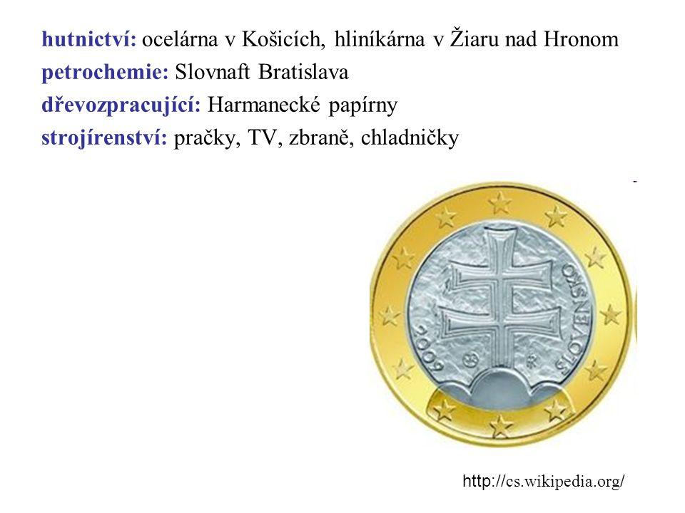 hutnictví: ocelárna v Košicích, hliníkárna v Žiaru nad Hronom petrochemie: Slovnaft Bratislava dřevozpracující: Harmanecké papírny strojírenství: prač