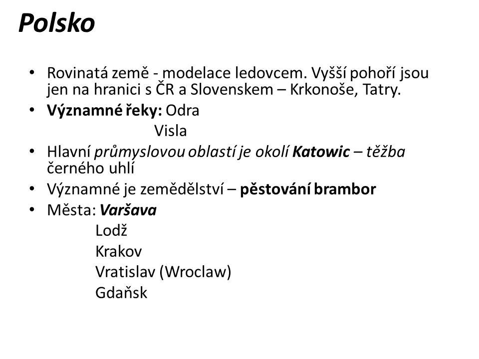 Polsko Rovinatá země - modelace ledovcem. Vyšší pohoří jsou jen na hranici s ČR a Slovenskem – Krkonoše, Tatry. Významné řeky: Odra Visla Hlavní průmy