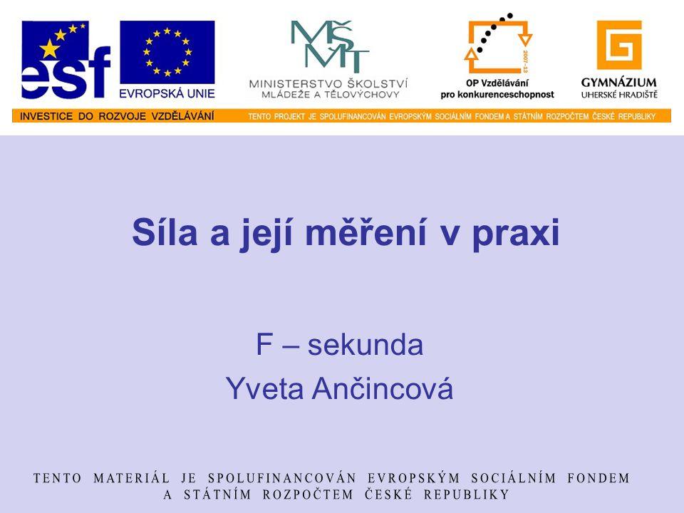 Síla a její měření v praxi F – sekunda Yveta Ančincová