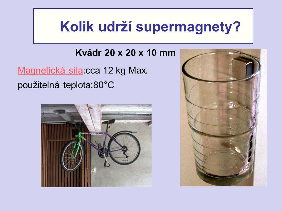 Kolik udrží supermagnety? Kvádr 20 x 20 x 10 mm Magnetická sílaMagnetická síla:cca 12 kg Max. použitelná teplota:80°C