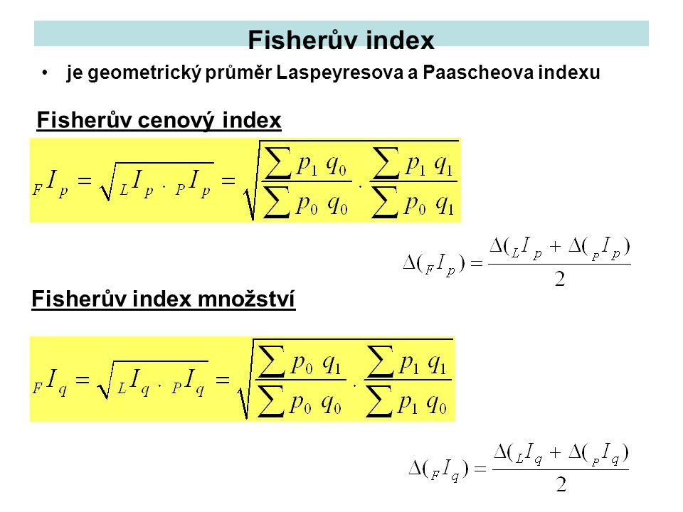 Fisherův index je geometrický průměr Laspeyresova a Paascheova indexu Fisherův cenový index Fisherův index množství