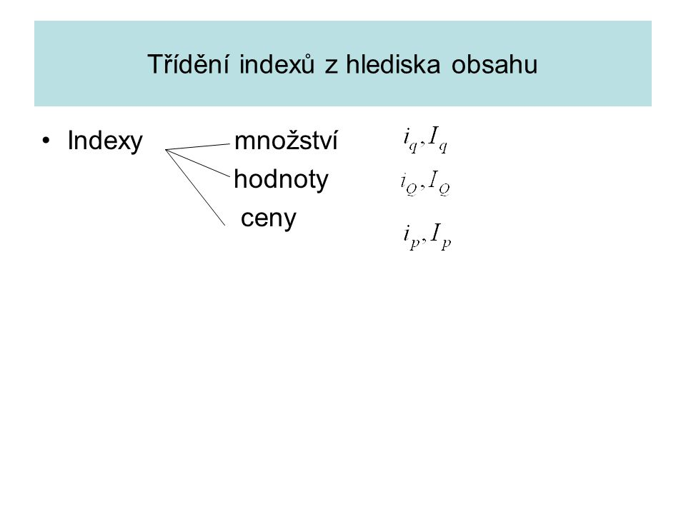 Třídění indexů z hlediska obsahu Indexy množství hodnoty ceny