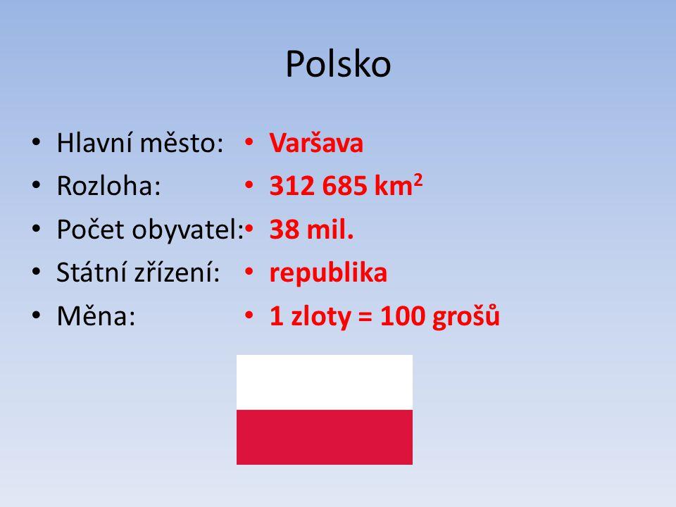 Polsko Hlavní město: Rozloha: Počet obyvatel: Státní zřízení: Měna: Varšava 312 685 km 2 38 mil. republika 1 zloty = 100 grošů