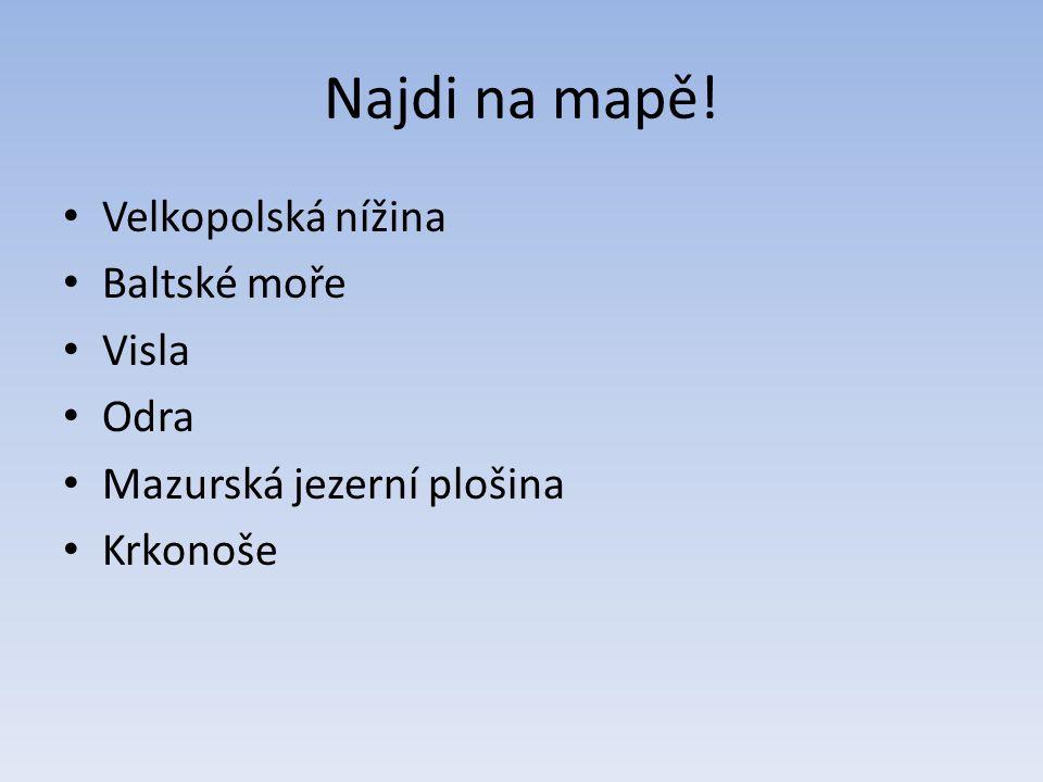 Najdi na mapě! Velkopolská nížina Baltské moře Visla Odra Mazurská jezerní plošina Krkonoše